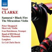 Peter Sheppard Skaerved: Clarke, N.: Samurai / Black Fire / The Miraculous Violin - CD