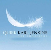 Marat Bisengaliev, Gareth Davies, John Alley, Neil Percy, Catrin Finch, London Symphony Orchestra, Karl Jenkins: Karl Jenkins: Quirk - The Concertos - CD