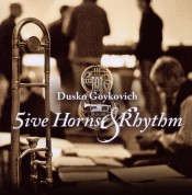 Dusko Goykovich: 5ive Horns & Rhythm - CD