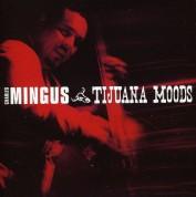 Charles Mingus: Tijuana Moods - CD