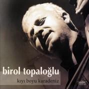 Birol Topaloğlu: Kıyı Boyu Karadeniz - CD