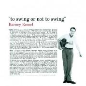 Barney Kessel: To Swing Or Not To Swing + 8 Bonus Tracks - CD