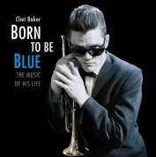 Chet Baker: Born To Be Blue - A Heartfelt Homage To The Life And Music Of Chet Baker. - Plak