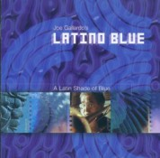Joe Gallardo: Latino Blue - A Latin Shade Of Blue - CD