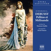 Opera Explained: Debussy - Pelleas Et Melisande (Smillie) - CD