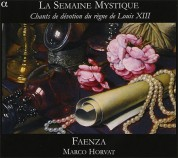 Ensemble Faenza, Marco Horvat: La Semaine Mystique & Chants de devotion du regne de Louis XIII - CD