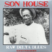 Son House: Raw Delta Blues The Very Best Of The Delta Blues Master - Plak