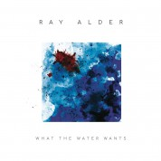Ray Alder: What The Water Wants - Plak