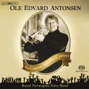 Ole Edvard Antonsen, The Royal Norwegian Navy Band, Ingar Bergby: The Golden Age of the Cornet - SACD