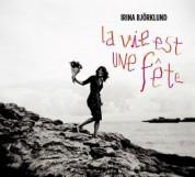Irina Björklund: Le Vie est une fete - CD