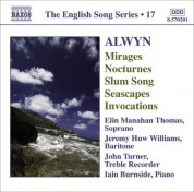 Elin Manahan Thomas: Alwyn, W.: Mirages / 6 Nocturnes / Seascapes / Invocations (English Song, Vol. 17) - CD