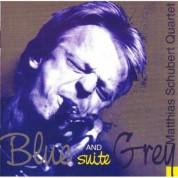Matthias Schubert: Blue And Grey Suite - CD