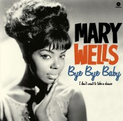Mary Wells: Bye, Bye Baby - I Don't Want To Take A Chance - Plak