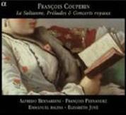 Alfredo Bernardini, François Fernandez: La Sultanne, Preludes & Concerts royaux - CD