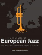 Francesco Martinelli: The History of European Jazz: The Music, Musicians and Audience in Context - Kitap