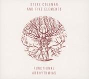 Steve Coleman and Five Elements: Functional Arrhythmias - CD