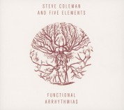 Steve Coleman and Five Elements: Functional Arrhythmias - CD
