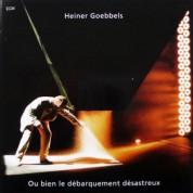Heiner Goebbels: Ou bien le debarquement desastreux - CD