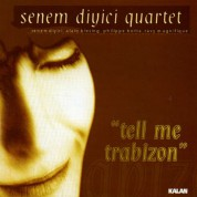 Senem Diyici Quartet: Tell Me Trabizon - CD