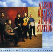 Alison Krauss, Union Station: Every Time You Say Goodbye - CD