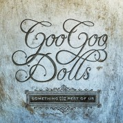 Goo Goo Dolls: Something For The Rest Of Us - CD