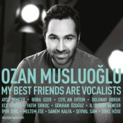 Ozan Musluoğlu: My Best Friends Are Vocalists - CD