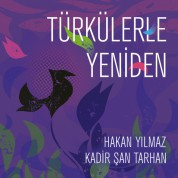 Hakan Yılmaz, Kadir Şan Tarhan: Türkülerle Yeniden - CD