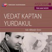 Vedat Kaptan Yurdakul: TRT Arşiv Serisi 48 - Solo Albümler Serisi - CD