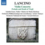 Isabelle Faust, Matteo de Monti, Orchestre National de France, Orchestre philharmonique du Luxembourg, Gerard Schwarz, Arturo Tamayo: Lancino: Violin Concerto & Prelude and Death of Virgil - CD