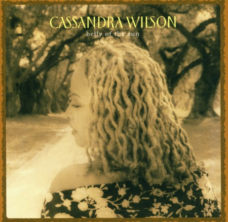 Cassandra Wilson: Belly of the Sun - CD
