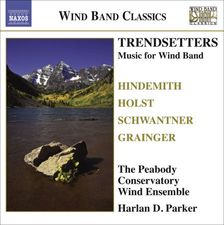 Peabody Conservatory Wind Ensemble: Wind Band Music - Hindemith, P. / Holst, G. / Grainger, P. / Schwantner, J. (Trendsetters) - CD
