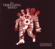 The Travelling Band: Screaming Is Something - CD