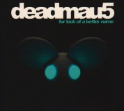 Deadmau5: For Lack Of A Better Name - CD