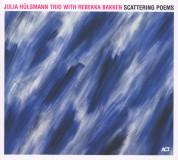 Julia Hülsmann Trio, Rebekka Bakken: Scattering Poems - CD