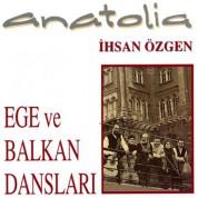 Anatolia, İhsan Özgen: Ege ve Balkan Dansları - CD