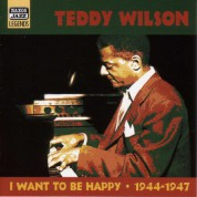 Teddy Wilson: Wilson, Teddy: I Want To Be Happy (1944-1947) - CD