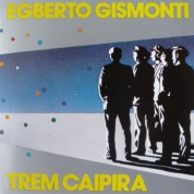 Egberto Gismonti: Trem Caipira - CD