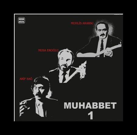 Arif Sağ, Musa Eroğlu, Muhlis Akarsu: Muhabbet - 1 - Plak