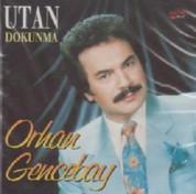 Orhan Gencebay: Utan Dokunma - CD