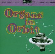 Çeşitli Sanatçılar: Organs in Orbit - Super Cool Keyboargs, Overheated Hammonds - CD