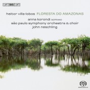 Anna Korondi, Male voices of the Choir of the São Paulo State Symphony Orchestra, São Paulo Symphony Orchestra, John Neschling: Villa-Lobos: Floresta do Amazonas - SACD