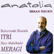Anatolia, İhsan Özgen: Itri / Meragi - CD