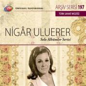Nigar Uluerer: TRT Arşiv Serisi 197 - Solo Albümler Serisi - CD