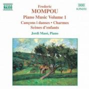 Jordi Masó: Mompou, F.: Piano Music, Vol. 1  - Cancons I Danses / Charmes / Scenes D'Enfants - CD