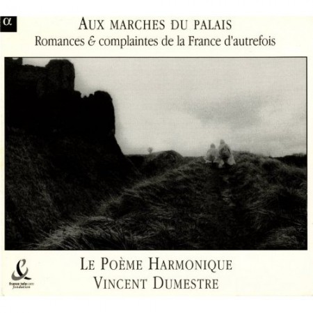 Vincent Dumestre, Le Poéme Harmonique: Aux Marches du Palais - Catalogue Alpha 2006 - CD