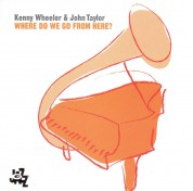 Kenny Wheeler, John Taylor: Where Do We Go From Here - CD