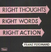 Franz Ferdinand: Right Thoughts, Right Words, Right Action - Plak