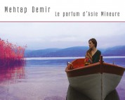 Mehtap Demir: The Perfume of Asia Minor / Anadolu Kokusu - CD