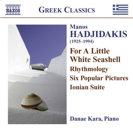 Danae Kara: Hadjidakis, M.: Piano Works  - For A Little White Seashell / Rhythmology / 6 Popular Pictures / Ionian Suite - CD