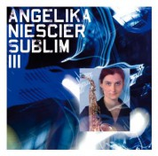 Angelika Niescier: Sublim III - CD